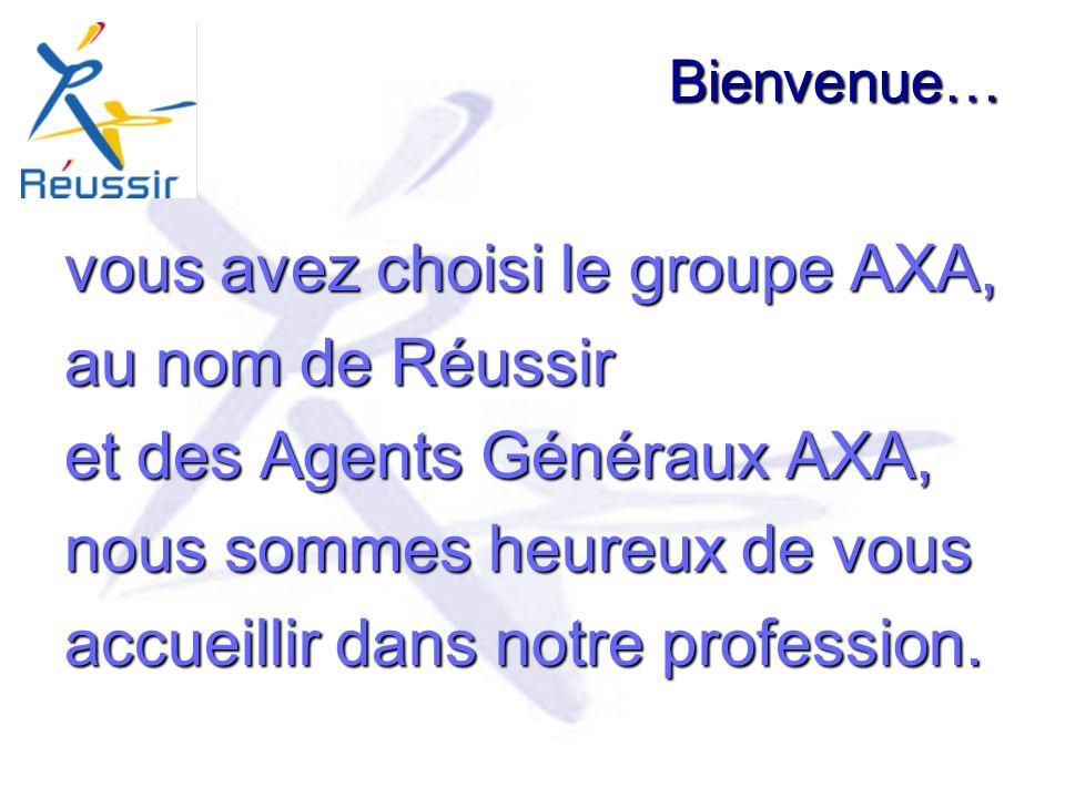 Bienvenue… vous avez choisi le groupe AXA, au nom de Réussir et des Agents Généraux AXA, nous sommes heureux de vous accueillir dans notre profession.
