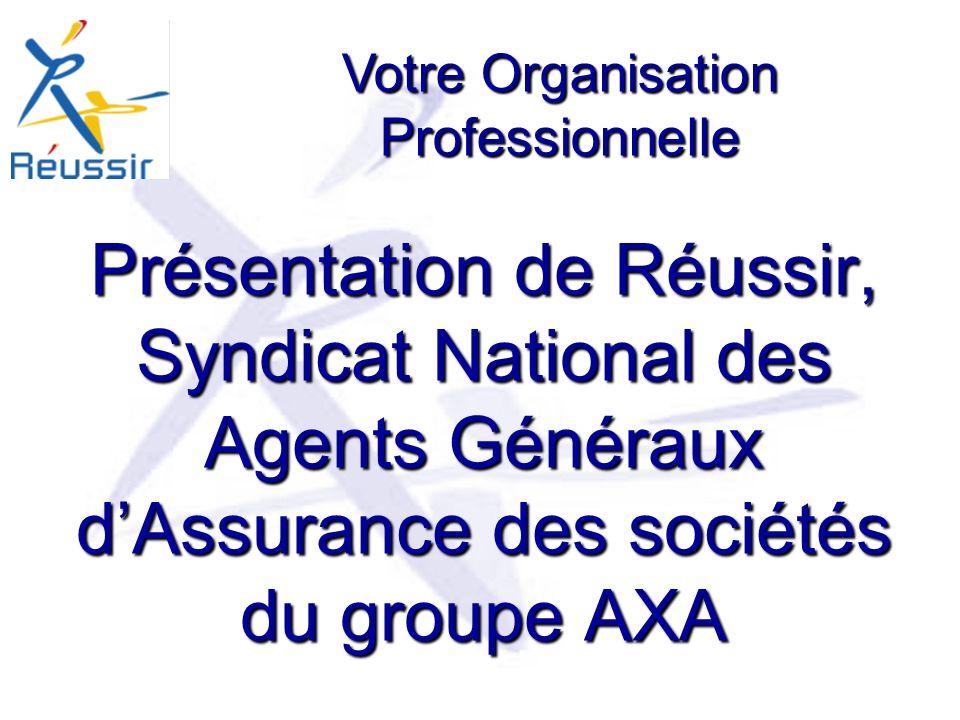 Présentation de Réussir, Syndicat National des Agents Généraux dAssurance des sociétés du groupe AXA Votre Organisation Professionnelle