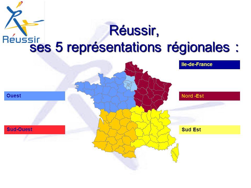 Ile-de-France Nord -Est Sud-Est Ouest Sud-Ouest Réussir, ses 5 représentations régionales :