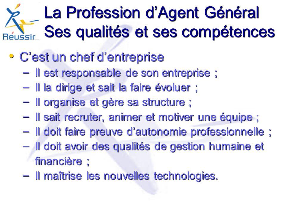 La Profession dAgent Général Ses qualités et ses compétences Cest un commercial Cest un commercial – Il organise le suivi de ses clients.