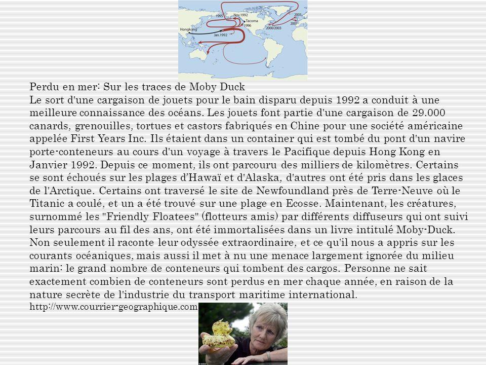 Perdu en mer: Sur les traces de Moby Duck Le sort d une cargaison de jouets pour le bain disparu depuis 1992 a conduit à une meilleure connaissance des océans.