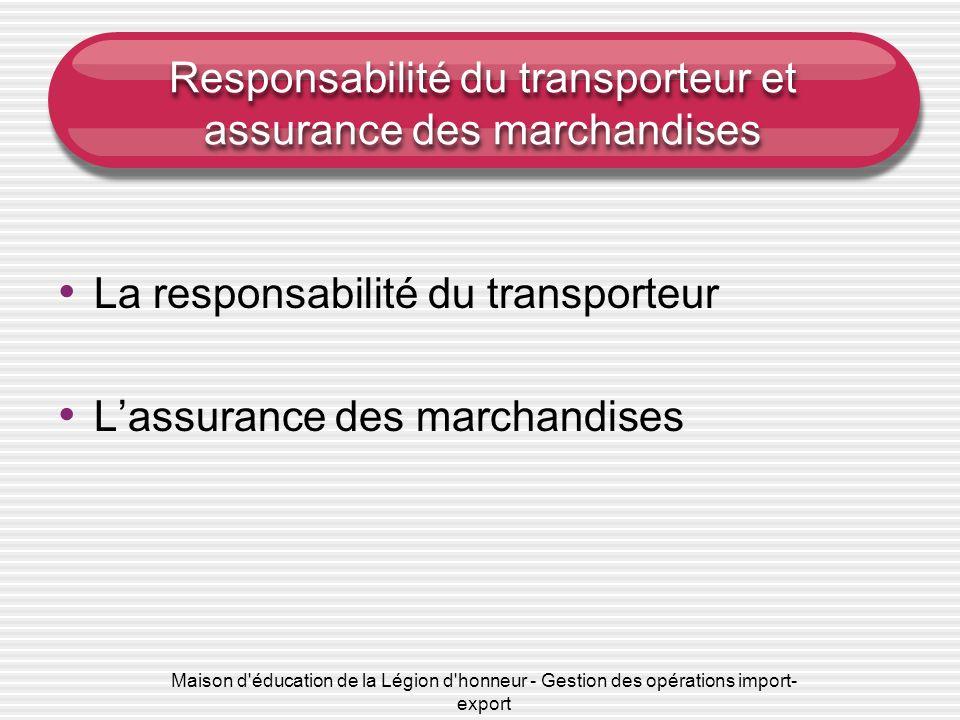 Maison d éducation de la Légion d honneur - Gestion des opérations import- export Responsabilité du transporteur et assurance des marchandises La responsabilité du transporteur Lassurance des marchandises