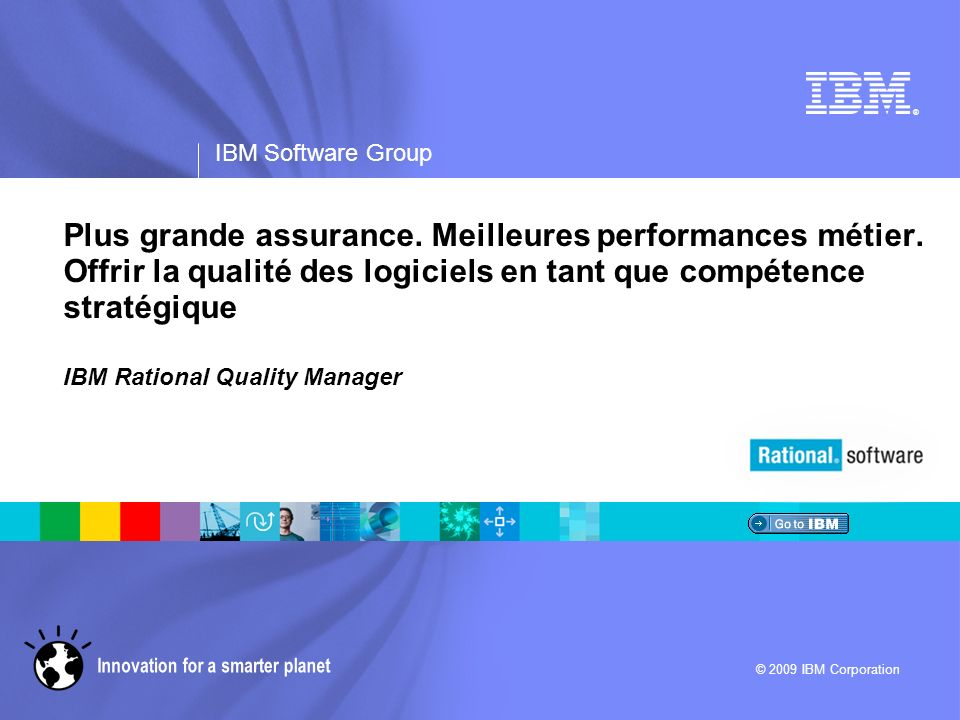 ® IBM Software Group © 2009 IBM Corporation Plus grande assurance.