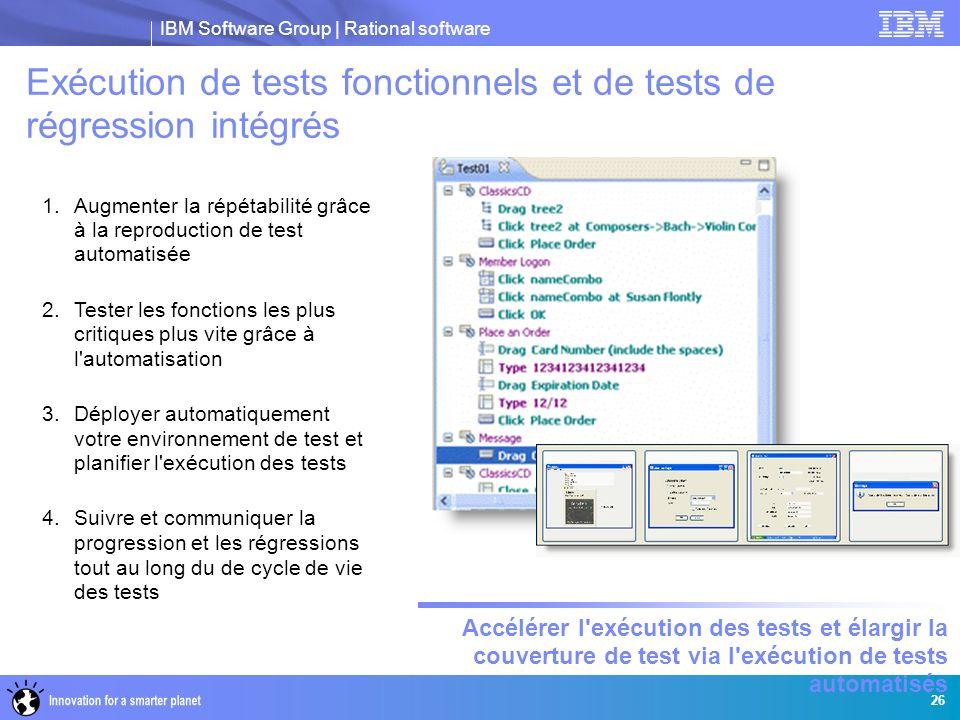 IBM Software Group | Rational software 26 1.Augmenter la répétabilité grâce à la reproduction de test automatisée 2.Tester les fonctions les plus crit