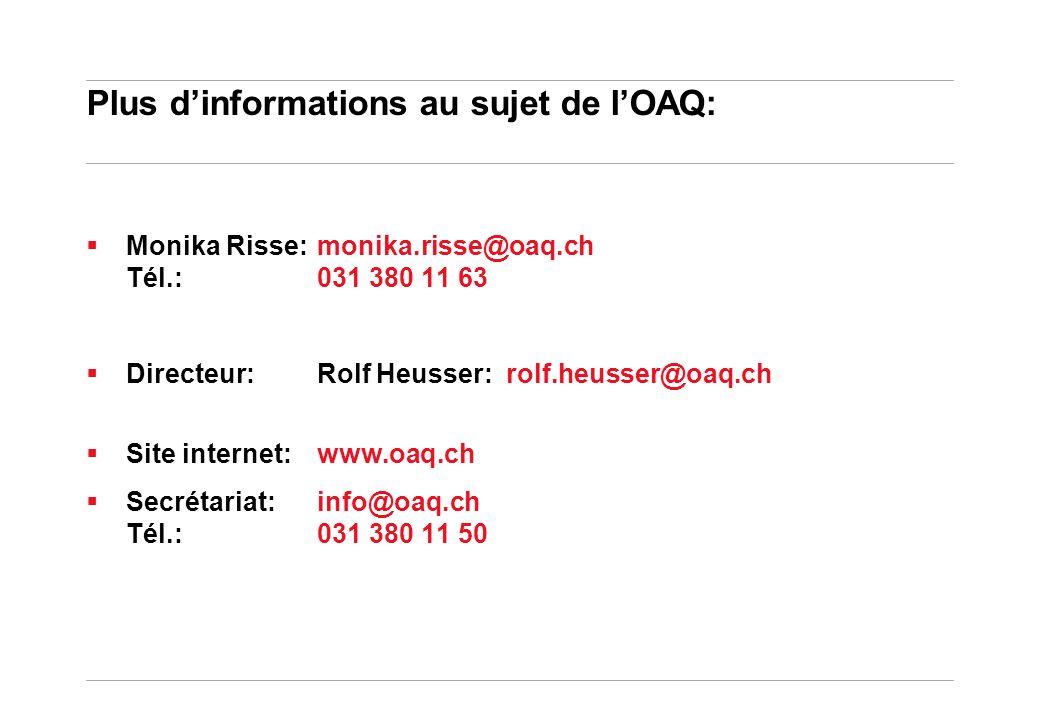 Plus dinformations au sujet de lOAQ: Monika Risse: monika.risse@oaq.ch Tél.:031 380 11 63 Directeur:Rolf Heusser: rolf.heusser@oaq.ch Site internet:www.oaq.ch Secrétariat:info@oaq.ch Tél.:031 380 11 50