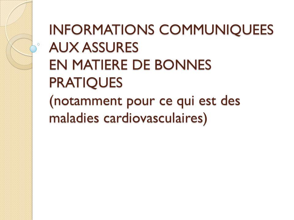 INFORMATIONS COMMUNIQUEES AUX ASSURES EN MATIERE DE BONNES PRATIQUES (notamment pour ce qui est des maladies cardiovasculaires)