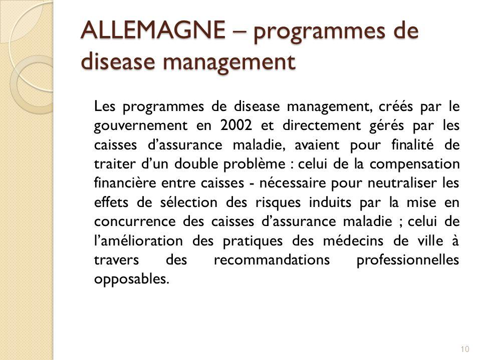 ALLEMAGNE – programmes de disease management 10 Les programmes de disease management, créés par le gouvernement en 2002 et directement gérés par les c