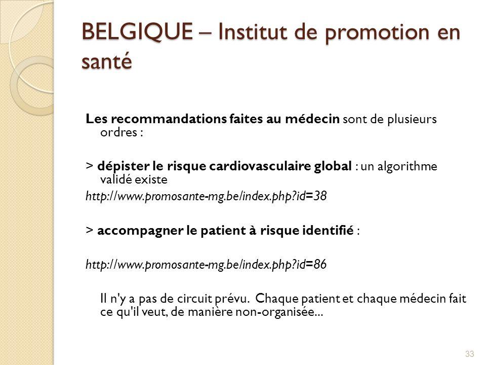 BELGIQUE – Institut de promotion en santé Les recommandations faites au médecin sont de plusieurs ordres : > dépister le risque cardiovasculaire globa