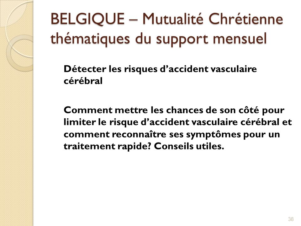 BELGIQUE – Mutualité Chrétienne thématiques du support mensuel Détecter les risques daccident vasculaire cérébral Comment mettre les chances de son cô
