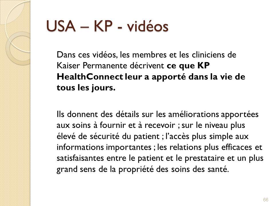 USA – KP - vidéos Dans ces vidéos, les membres et les cliniciens de Kaiser Permanente décrivent ce que KP HealthConnect leur a apporté dans la vie de
