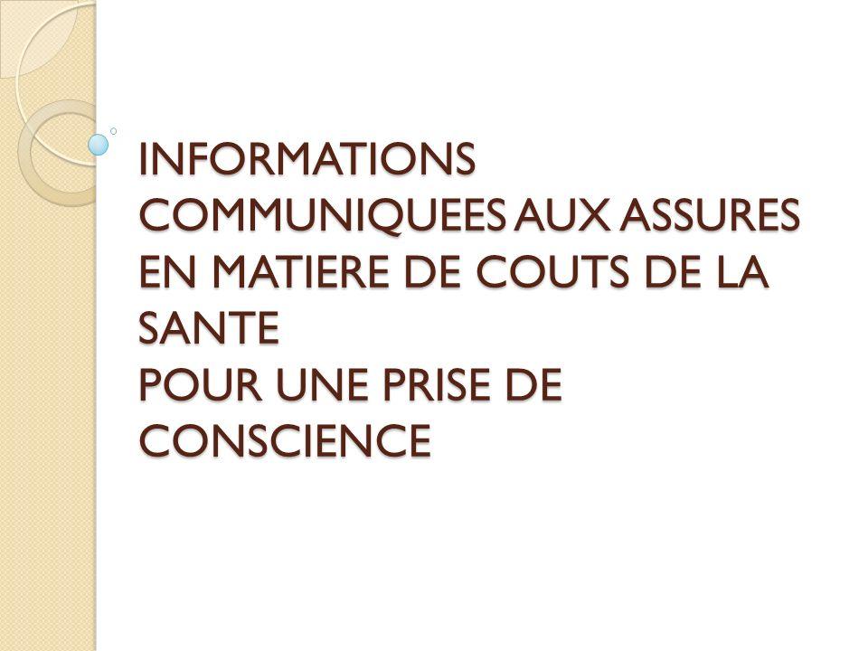 INFORMATIONS COMMUNIQUEES AUX ASSURES EN MATIERE DE COUTS DE LA SANTE POUR UNE PRISE DE CONSCIENCE