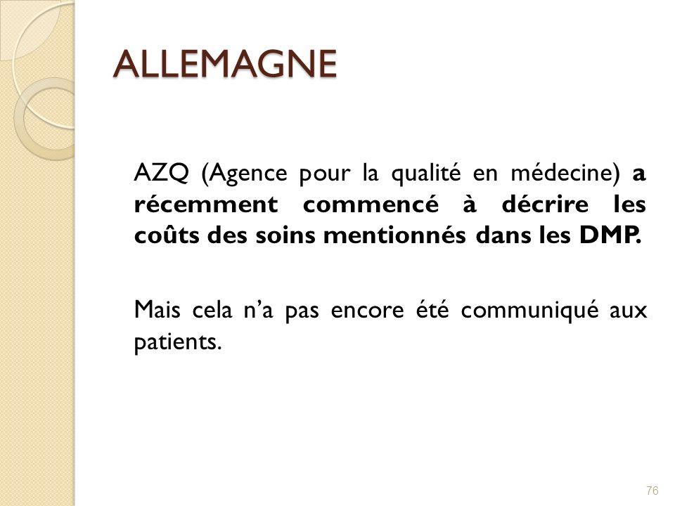ALLEMAGNE AZQ (Agence pour la qualité en médecine) a récemment commencé à décrire les coûts des soins mentionnés dans les DMP. Mais cela na pas encore