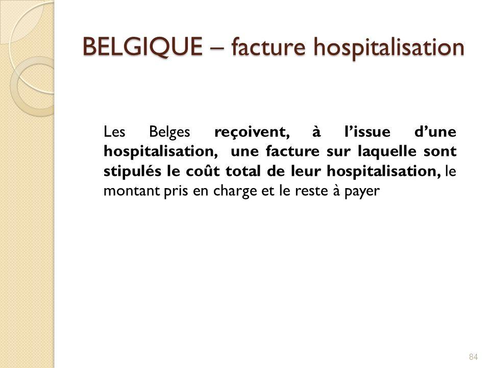 BELGIQUE – facture hospitalisation Les Belges reçoivent, à lissue dune hospitalisation, une facture sur laquelle sont stipulés le coût total de leur h