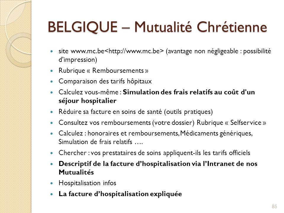 BELGIQUE – Mutualité Chrétienne site www.mc.be (avantage non négligeable : possibilité dimpression) Rubrique « Remboursements » Comparaison des tarifs