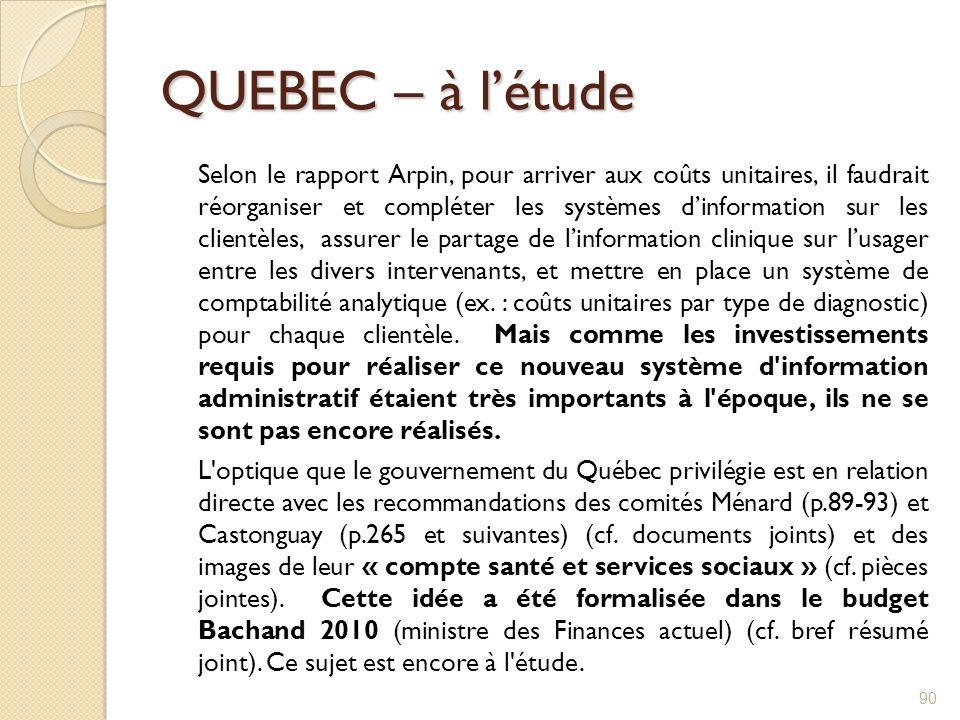 QUEBEC – à létude Selon le rapport Arpin, pour arriver aux coûts unitaires, il faudrait réorganiser et compléter les systèmes dinformation sur les cli