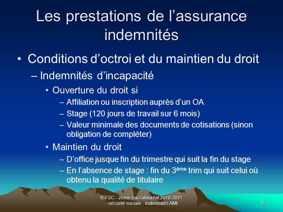 ISFSC - 2ème baccalauréat 2010-2011 - sécurité sociale - indemnités AMI15 Les prestations de lassurance indemnités Conditions doctroi et du maintien d