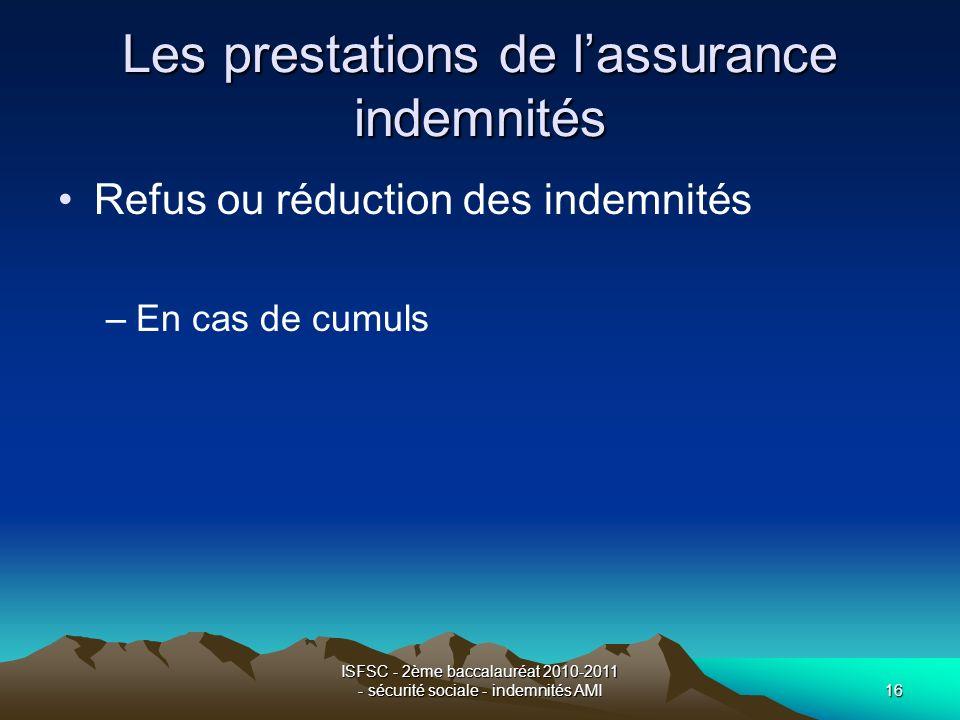 ISFSC - 2ème baccalauréat 2010-2011 - sécurité sociale - indemnités AMI16 Les prestations de lassurance indemnités Refus ou réduction des indemnités –