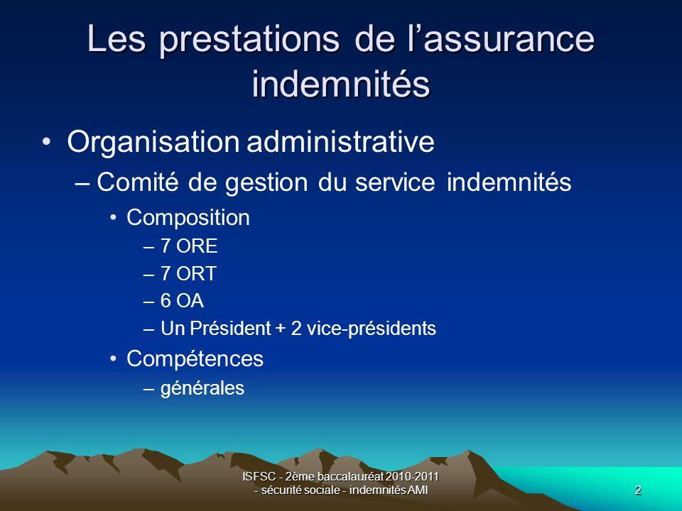 ISFSC - 2ème baccalauréat 2010-2011 - sécurité sociale - indemnités AMI2 Les prestations de lassurance indemnités Organisation administrative –Comité