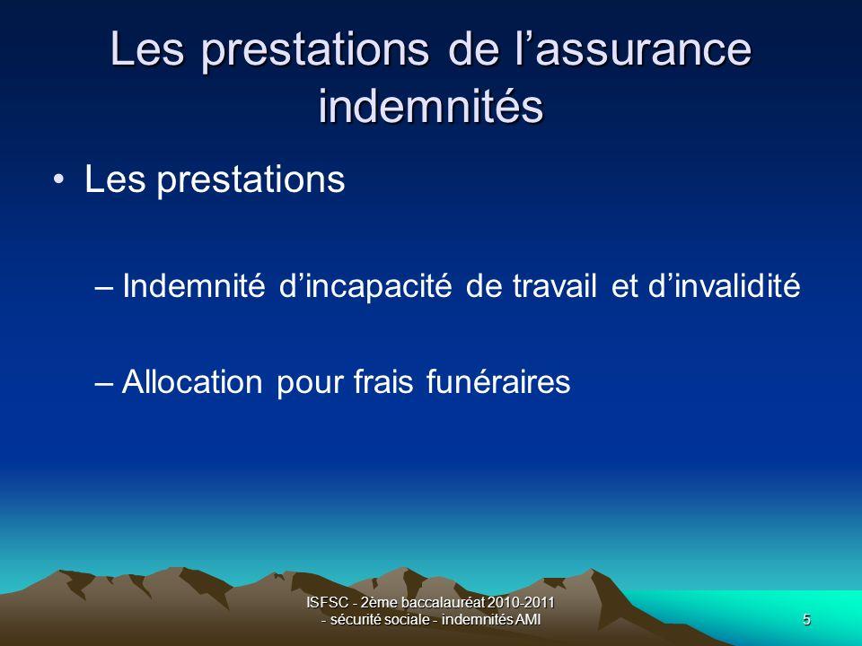 ISFSC - 2ème baccalauréat 2010-2011 - sécurité sociale - indemnités AMI5 Les prestations de lassurance indemnités Les prestations –Indemnité dincapaci