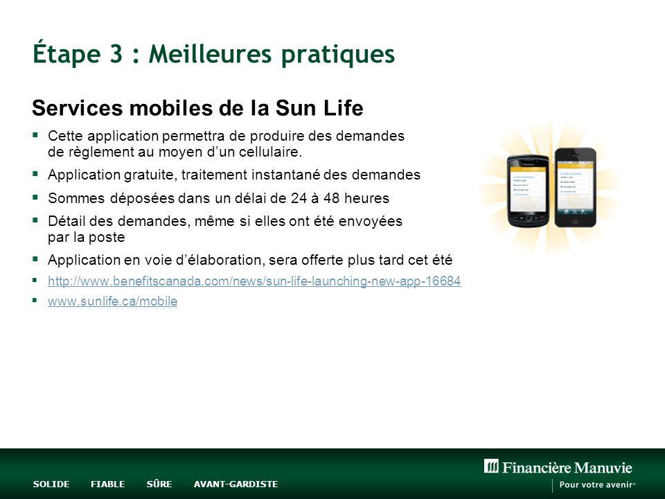SOLIDE FIABLE SÛRE AVANT-GARDISTE Étape 3 : Meilleures pratiques Services mobiles de la Sun Life Cette application permettra de produire des demandes de règlement au moyen dun cellulaire.