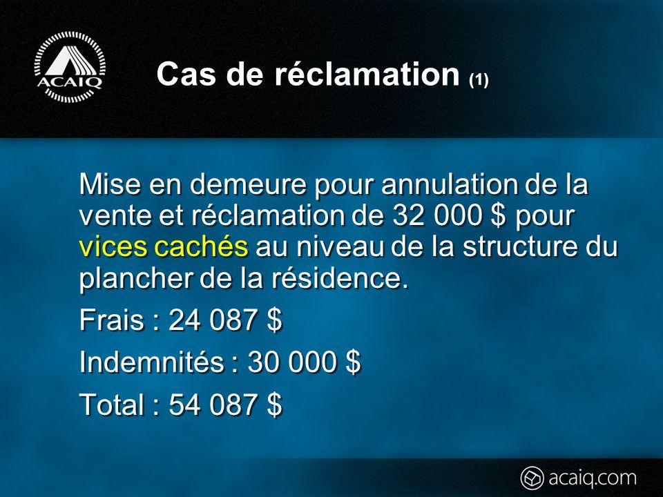 Cas de réclamation (1) Mise en demeure pour annulation de la vente et réclamation de 32 000 $ pour vices cachés au niveau de la structure du plancher de la résidence.