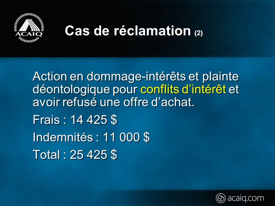 Cas de réclamation (2) Action en dommage-intérêts et plainte déontologique pour conflits dintérêt et avoir refusé une offre dachat.