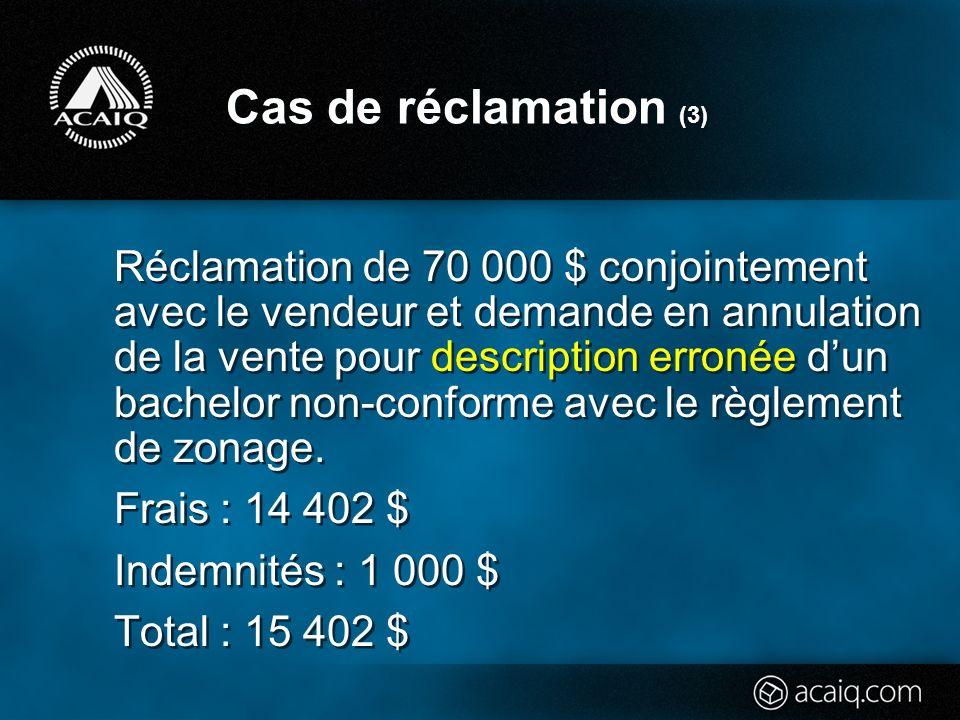 Cas de réclamation (3) Réclamation de 70 000 $ conjointement avec le vendeur et demande en annulation de la vente pour description erronée dun bachelor non-conforme avec le règlement de zonage.