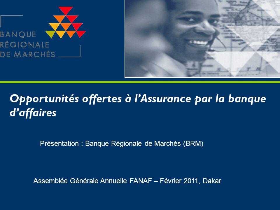 Opportunités offertes à lAssurance par la banque daffaires Présentation : Banque Régionale de Marchés (BRM) Assemblée Générale Annuelle FANAF – Févrie