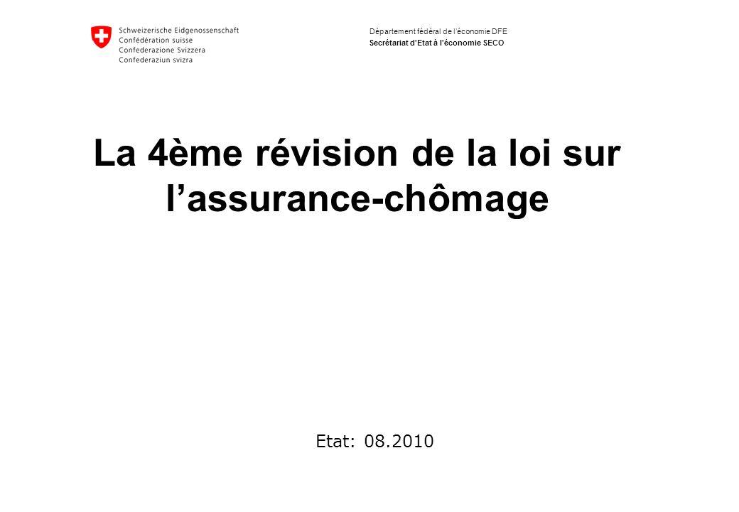 Département fédéral de léconomie DFE Secrétariat d'Etat à l'économie SECO La 4ème révision de la loi sur lassurance-chômage Etat: 08.2010