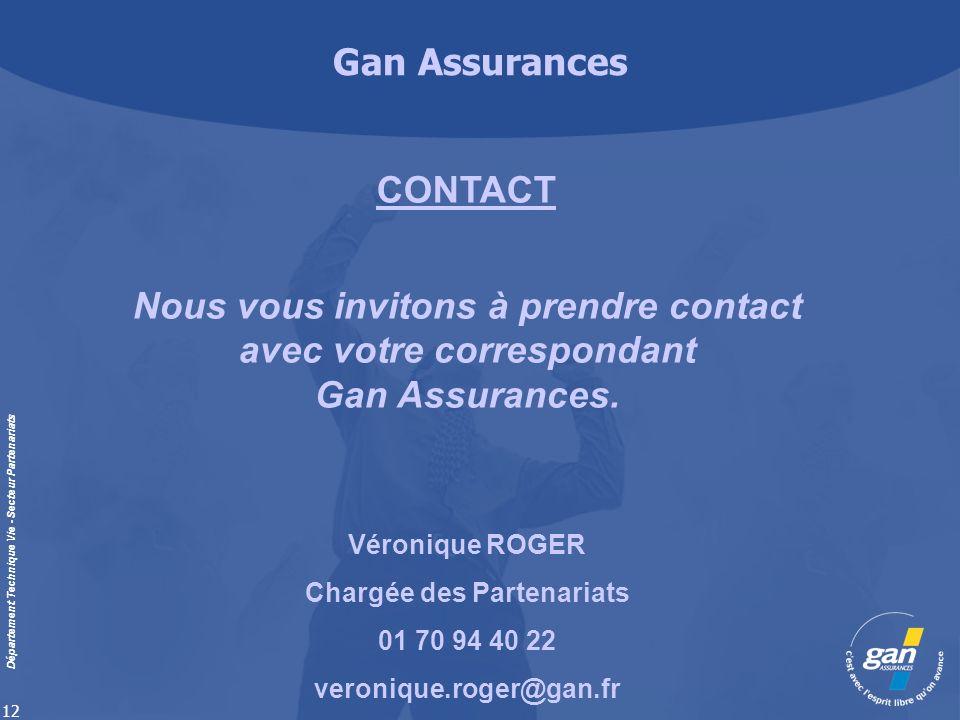 Gan Assurances Département Technique Vie - Secteur Partenariats 12 CONTACT Nous vous invitons à prendre contact avec votre correspondant Gan Assurance