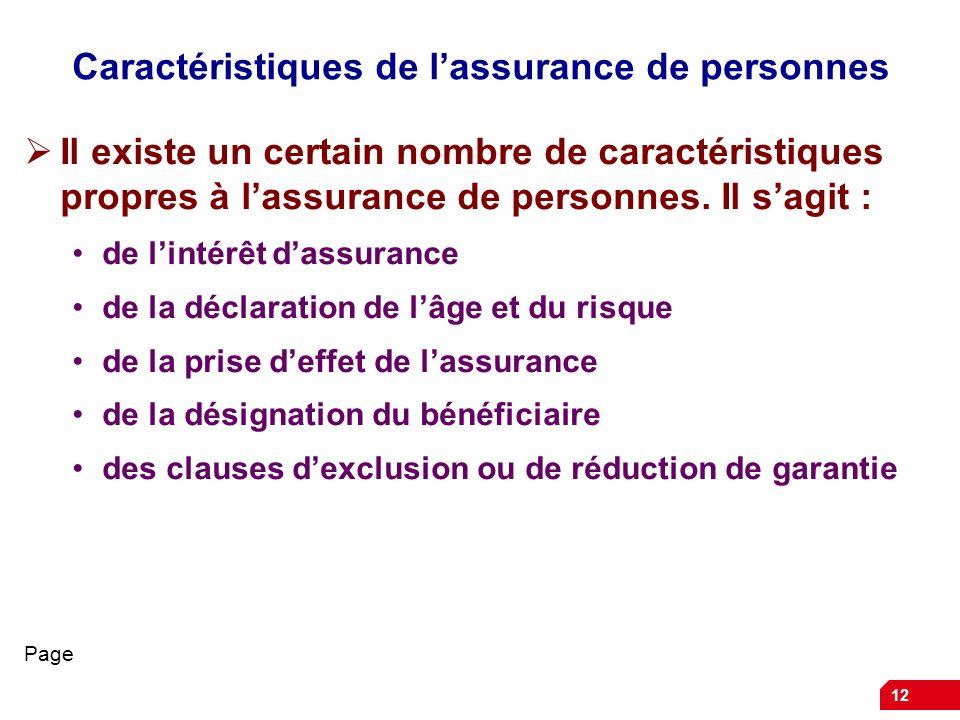 12 Caractéristiques de lassurance de personnes Il existe un certain nombre de caractéristiques propres à lassurance de personnes. Il sagit : de lintér