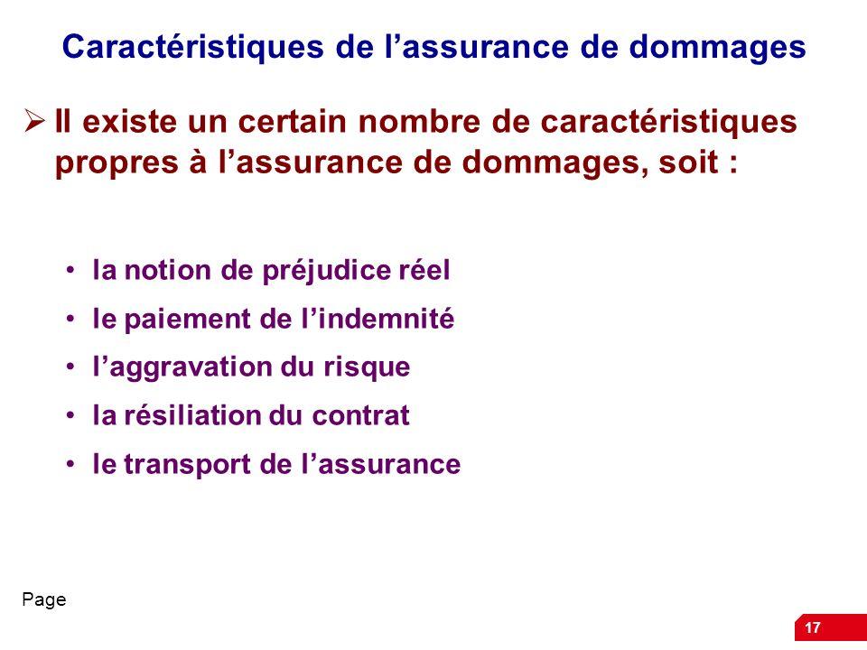 17 Caractéristiques de lassurance de dommages Il existe un certain nombre de caractéristiques propres à lassurance de dommages, soit : la notion de pr