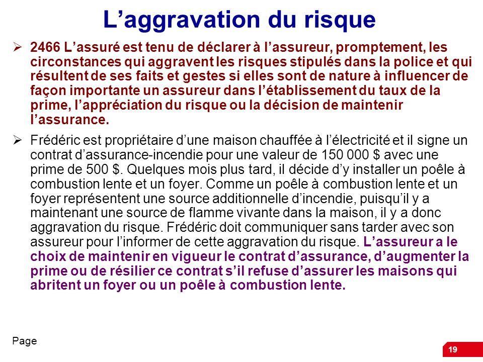 19 Laggravation du risque 2466 Lassuré est tenu de déclarer à lassureur, promptement, les circonstances qui aggravent les risques stipulés dans la pol