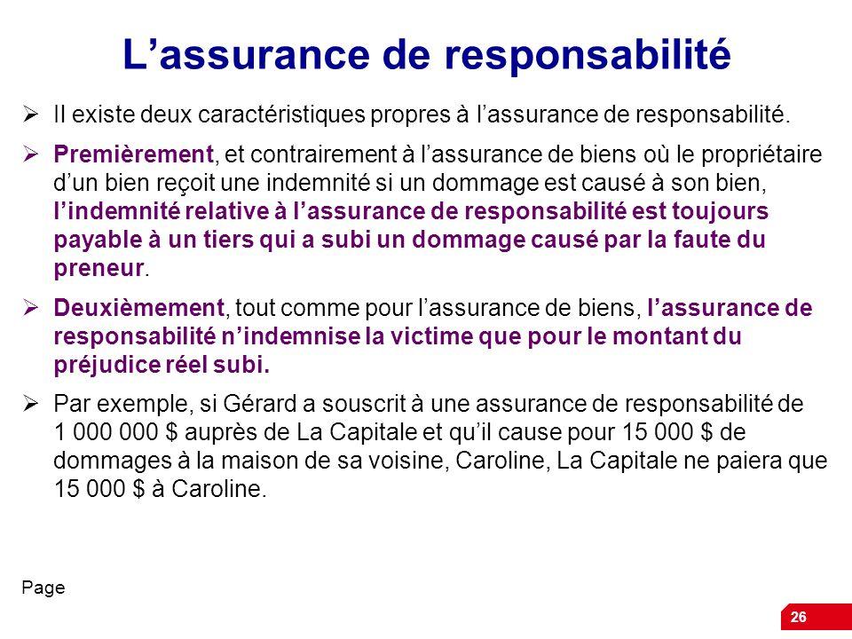 26 Lassurance de responsabilité Il existe deux caractéristiques propres à lassurance de responsabilité. Premièrement, et contrairement à lassurance de