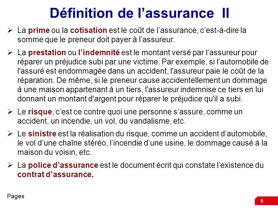5 Définition de lassurance II La prime ou la cotisation est le coût de lassurance, cest-à-dire la somme que le preneur doit payer à lassureur. La pres