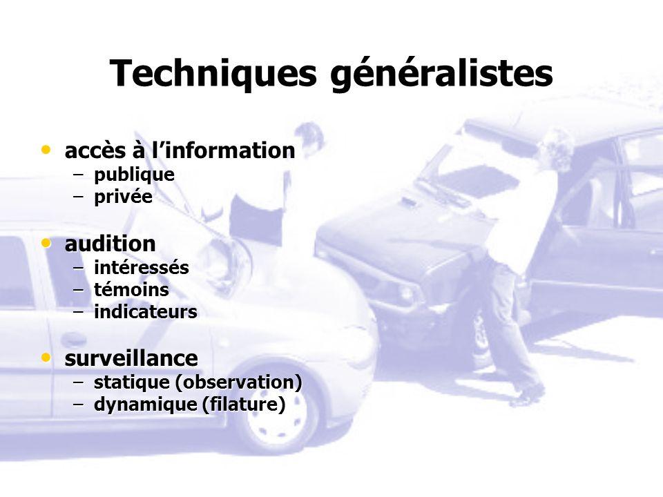 Techniques généralistes accès à linformation accès à linformation –publique –privée audition audition –intéressés –témoins –indicateurs surveillance s