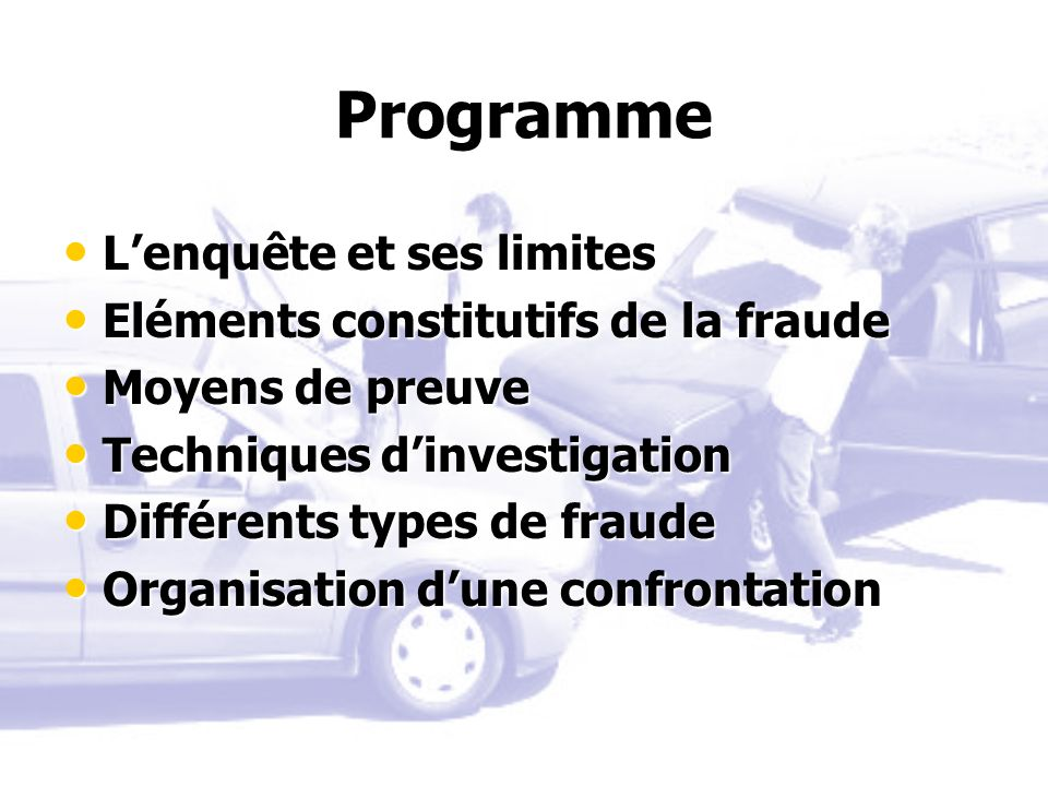 Programme Lenquête et ses limites Lenquête et ses limites Eléments constitutifs de la fraude Eléments constitutifs de la fraude Moyens de preuve Moyen