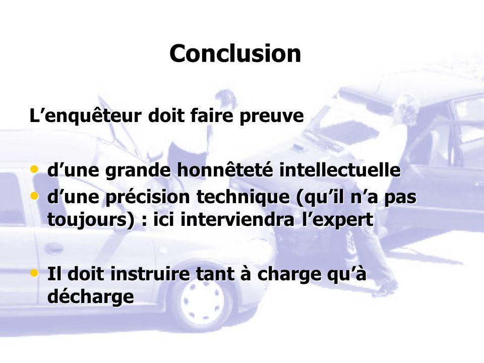 Conclusion Lenquêteur doit faire preuve dune grande honnêteté intellectuelle dune grande honnêteté intellectuelle dune précision technique (quil na pa