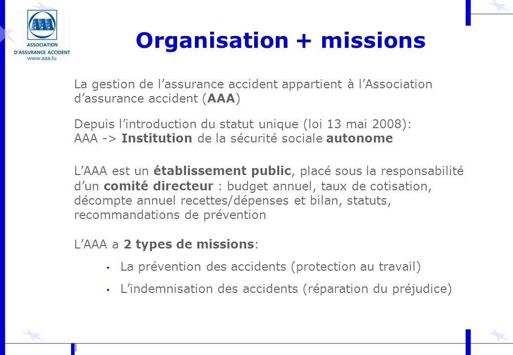 La gestion de lassurance accident appartient à lAssociation dassurance accident (AAA) Depuis lintroduction du statut unique (loi 13 mai 2008): AAA ->