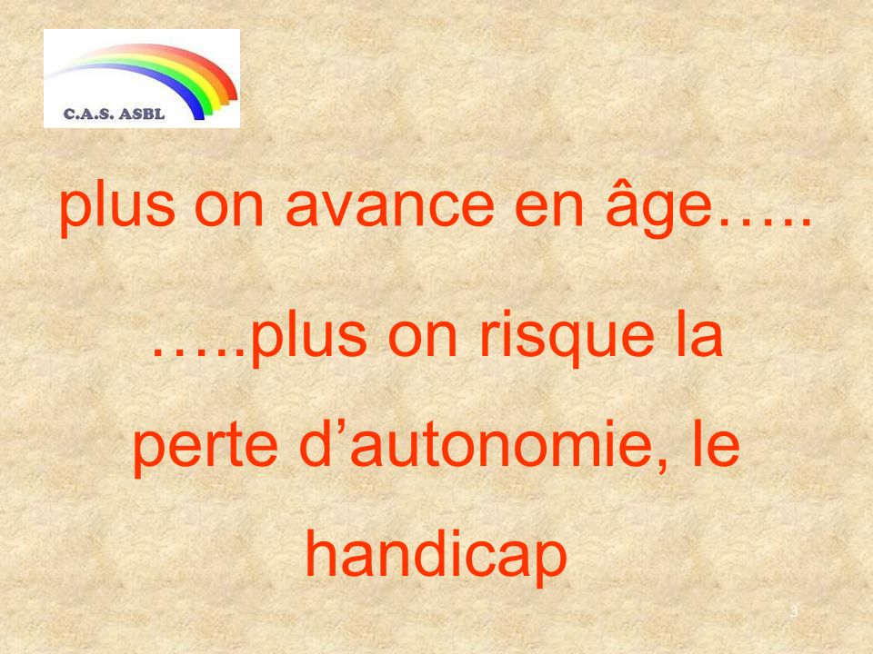 3 plus on avance en âge….. …..plus on risque la perte dautonomie, le handicap
