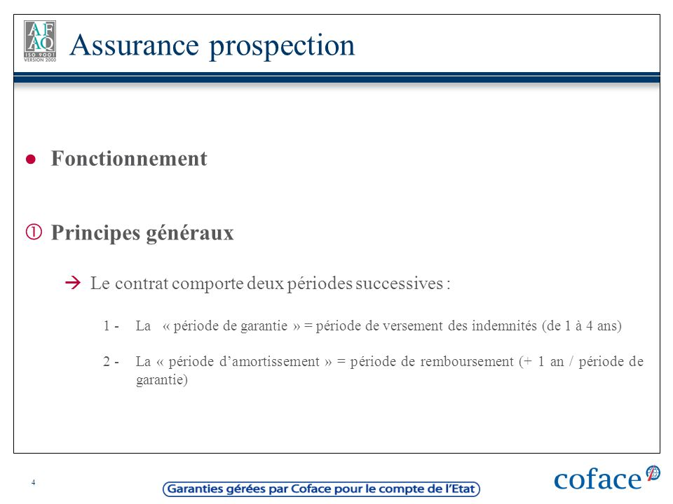 4 Fonctionnement Principes généraux Le contrat comporte deux périodes successives : 1 -La « période de garantie » = période de versement des indemnité