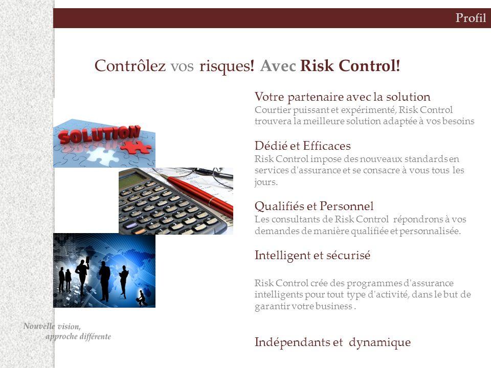 Profil Votre partenaire avec la solution Courtier puissant et expérimenté, Risk Control trouvera la meilleure solution adaptée à vos besoins Dédié et