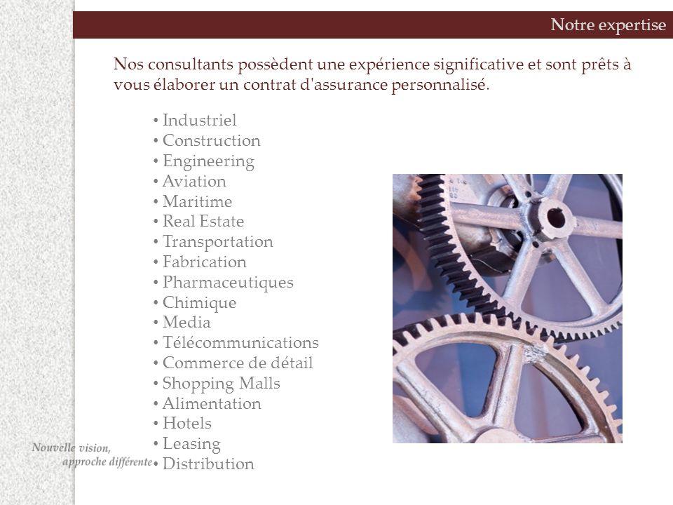 Notre expertise Nos consultants possèdent une expérience significative et sont prêts à vous élaborer un contrat d'assurance personnalisé. Industriel C
