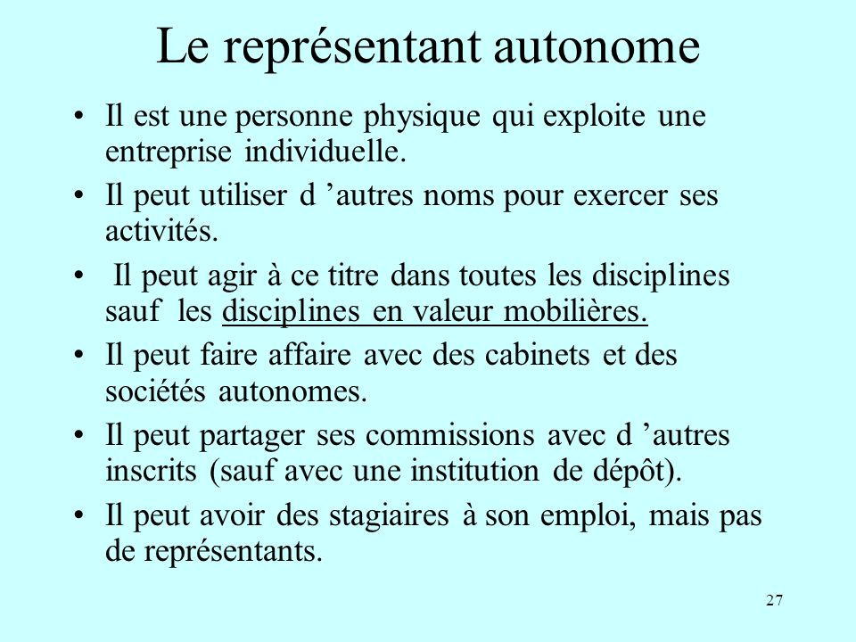 27 Le représentant autonome Il est une personne physique qui exploite une entreprise individuelle.