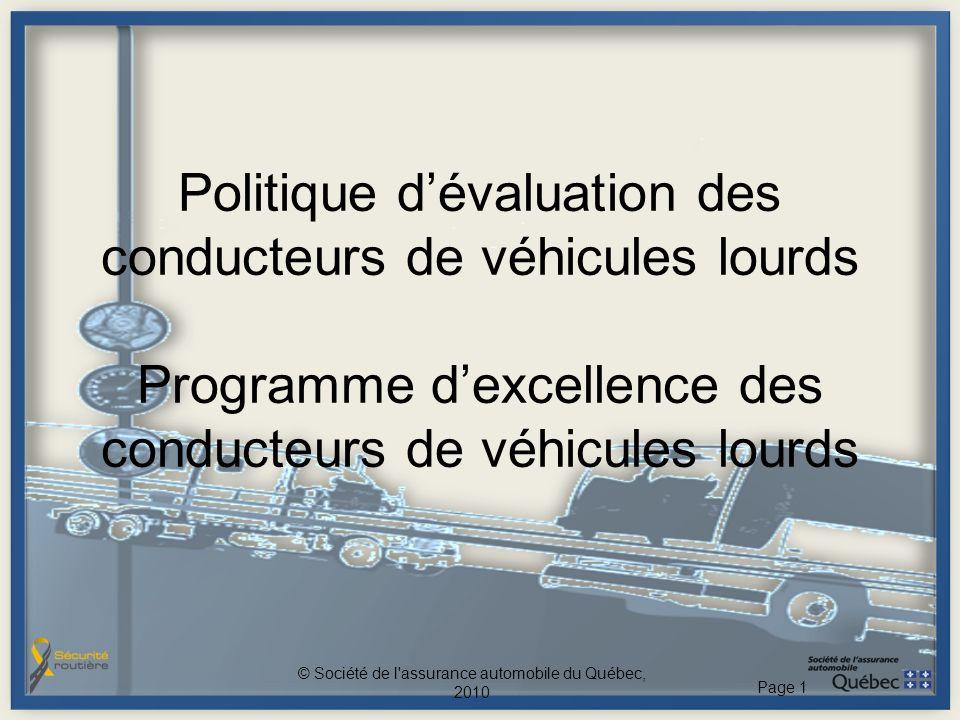 Politique dévaluation des conducteurs de véhicules lourds Programme dexcellence des conducteurs de véhicules lourds © Société de l assurance automobile du Québec, 2010 Page 1
