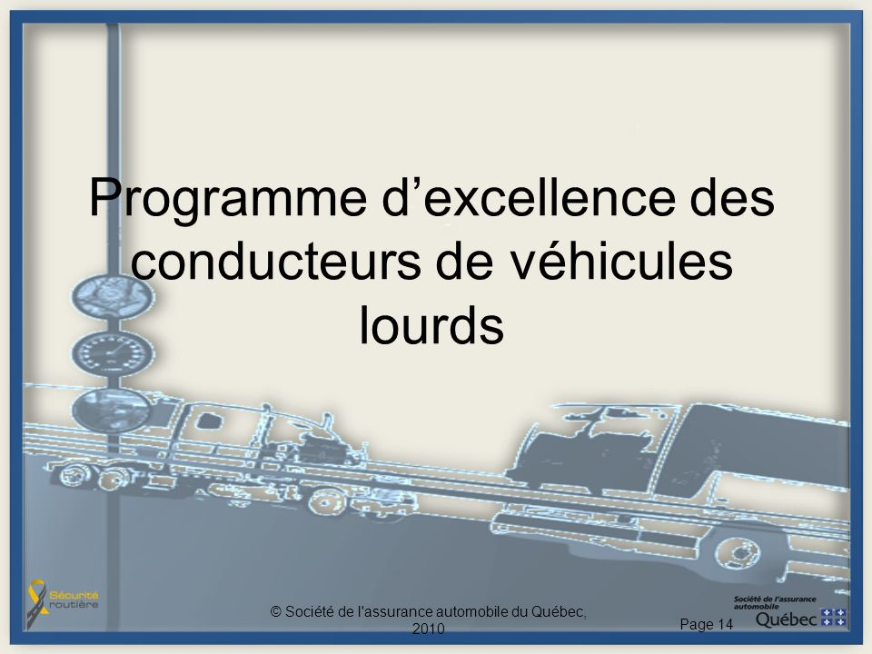 Programme dexcellence des conducteurs de véhicules lourds © Société de l'assurance automobile du Québec, 2010 Page 14