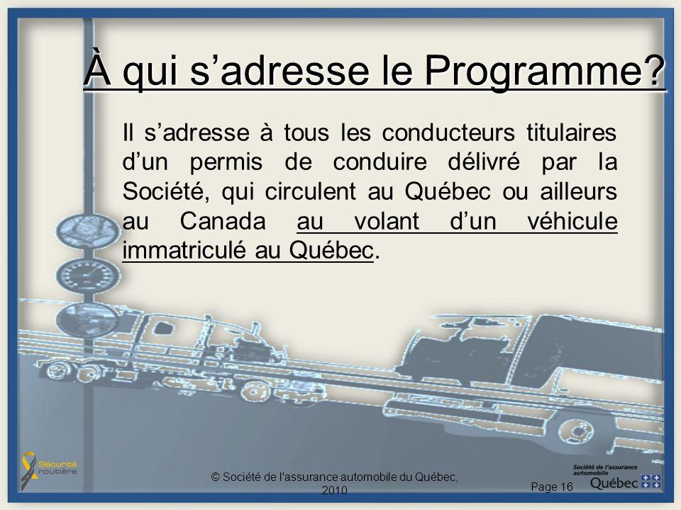 À qui sadresse le Programme? Il sadresse à tous les conducteurs titulaires dun permis de conduire délivré par la Société, qui circulent au Québec ou a
