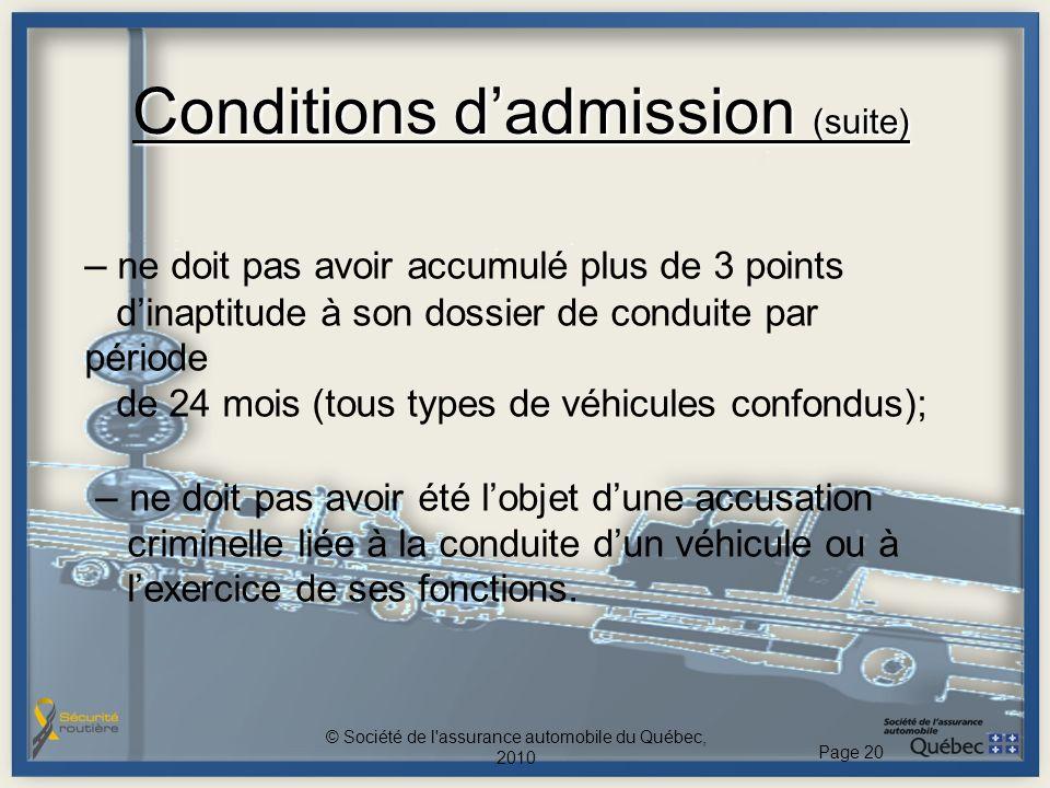 Conditions dadmission (suite) – ne doit pas avoir accumulé plus de 3 points dinaptitude à son dossier de conduite par période de 24 mois (tous types d