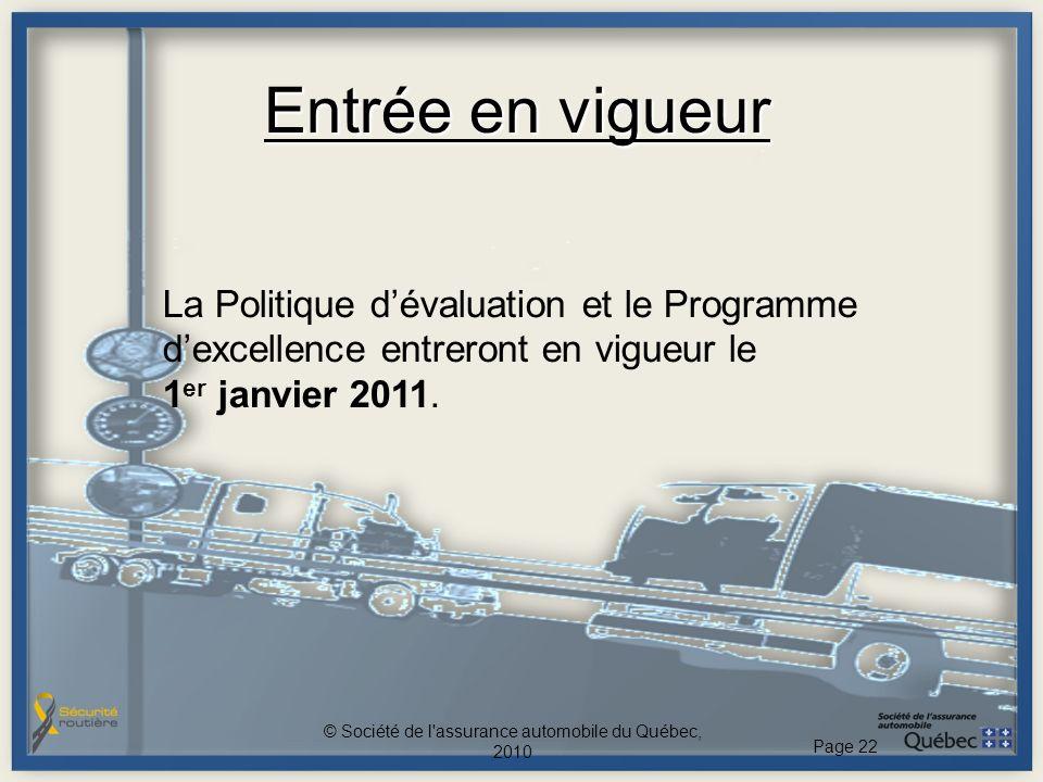Entrée en vigueur La Politique dévaluation et le Programme dexcellence entreront en vigueur le 1 er janvier 2011. © Société de l'assurance automobile