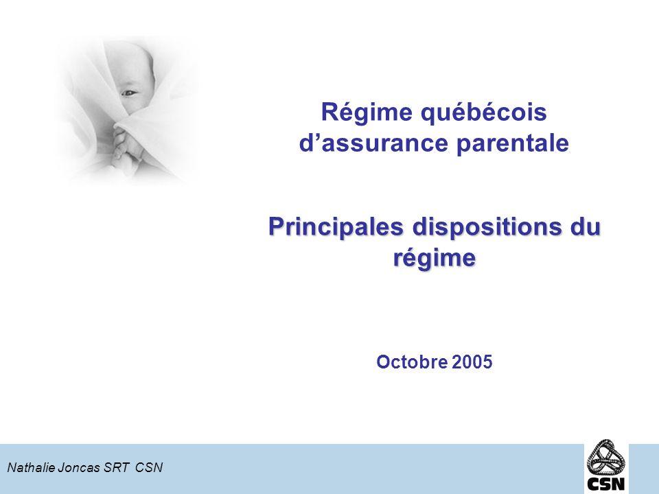 Principales dispositions du régime Régime québécois dassurance parentale Principales dispositions du régime Octobre 2005 Nathalie Joncas SRT CSN